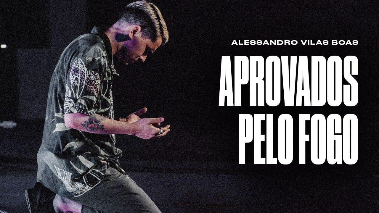 APROVADOS PELO FOGO - Alessandro Vilas Boas ( Louvor + Palavra )