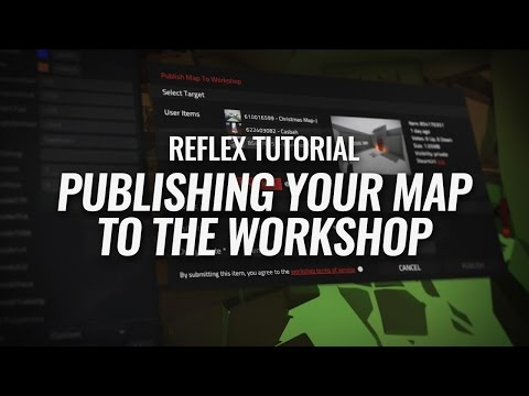 Reflex Tutorial - Publishing Your Map To The Workshop