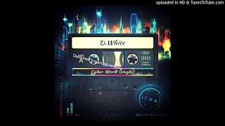 D.WHITE - CYBER WORLD [Single v1] - Vocoder version [v2]