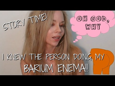 STORY TIME! I KNEW THE PERSON DOING MY BARIUM ENEMA.
