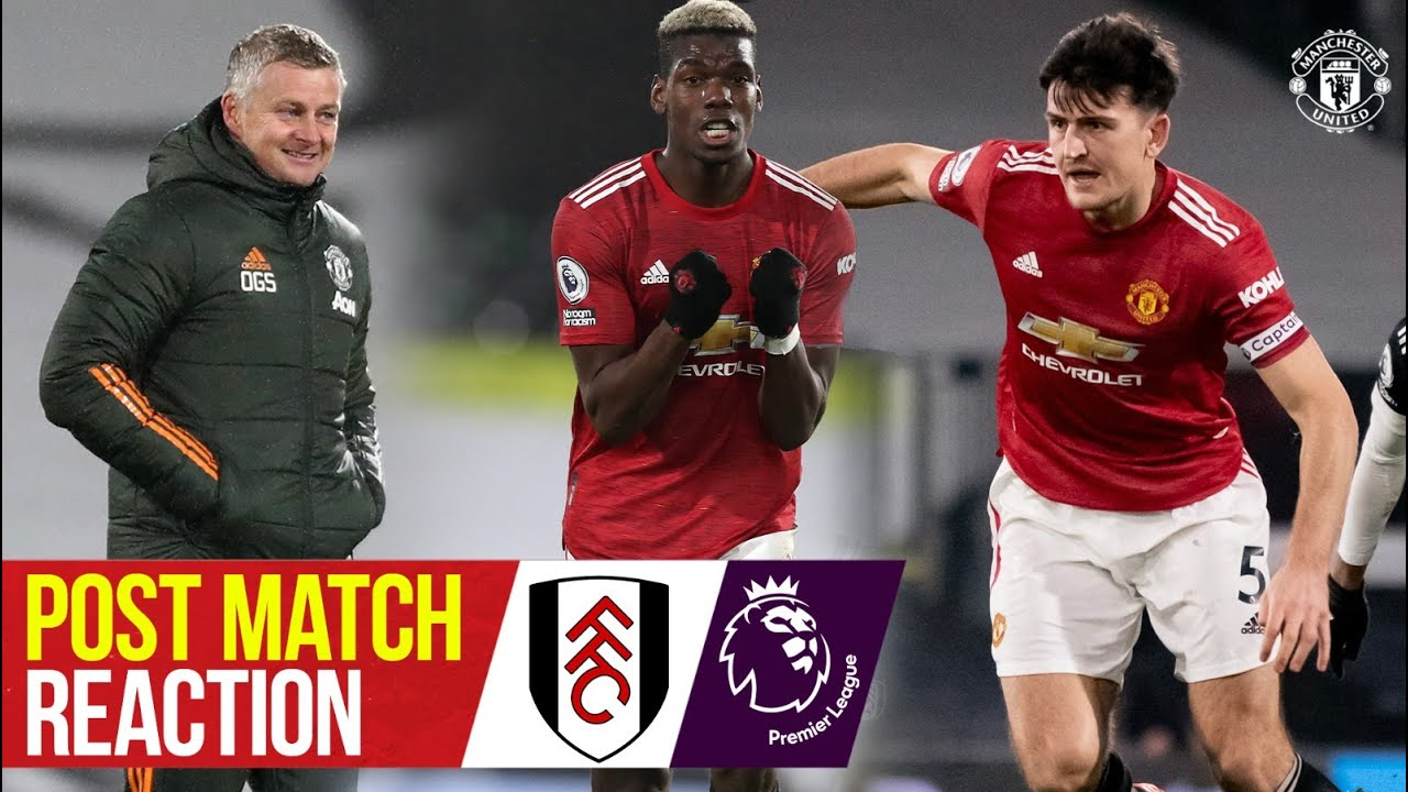 Solskjaer, Maguire & Pogba react to Craven Cottage win   Fulham 1-2 Manchester United