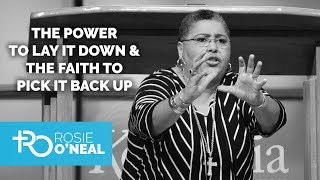 "Bishop Rosie O'neal ""The Power to Lay It Down and The Faith to Pick It Back Up"""