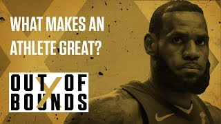 What Makes an Athlete Great? | Out of Bounds