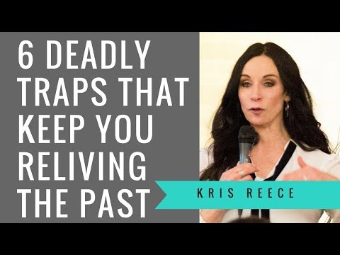 6 Deadly Traps That Keep You Reliving the Past - Kris Reece -Christian Women's Speaker
