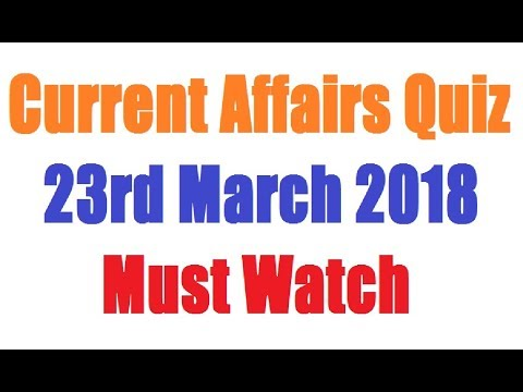 Current Affairs Quiz   23rd March 2018   Must Watch