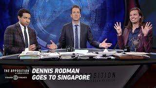 Dennis Rodman Goes to Singapore - The Opposition w/ Jordan Klepper