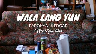 Parokya ni Edgar - Wala Lang Yun (Official Lyric Video)