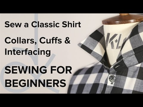 Sewing for Beginners, Sew a Shirt, Collars & Cuffs Part 3