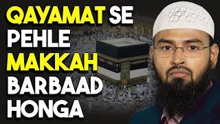 Kya Makkah Qiyamat Se Pehle Barbaad Hojaega By Adv. Faiz Syed