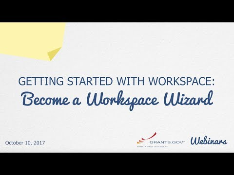 [HD] [WEBINAR -  Oct. 10, 2017] Getting Started with Grants.gov Workspace: Become a Workspace Wizard