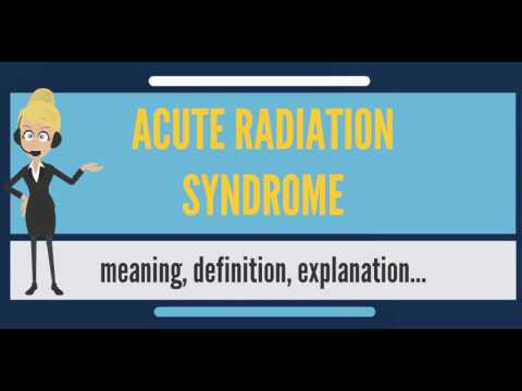 What is ACUTE RADIATION SYNDROME? What does ACUTE RADIATION SYNDROME mean?