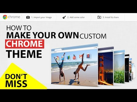 How to Make Your Own Custom Google Chrome Theme! (2017)