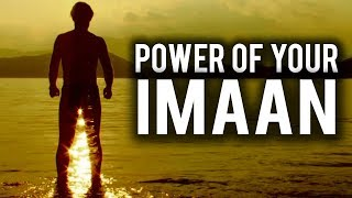 THE POWER OF YOUR IMAAN