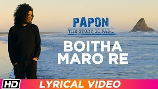 Boitha Maro Re | Papon | Lyrical Video | Papon The Story So Far | Latest Assamese Song