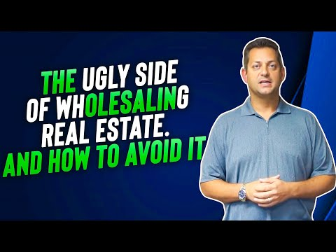 The Ugly Side Of Wholesaling Real Estate....And How To Avoid It