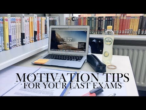 MOTIVATION TIPS FOR YOUR LAST EXAMS