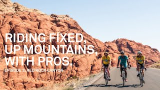 Riding Fixed, Up Mountains, With Pros. - Ep. 3 Red Rock Canyon w/ Floyd Landis & Dave Zabriskie