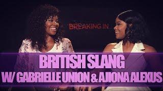 BRITISH SLANG W/ GABRIELLE UNION & AJIONA ALEXUS