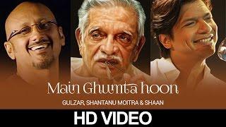 Main Ghoomta Hoon   Gulzar In Conversation With Tagore   Gulzar,  Shantanu Moitra & Shaan   HD Video