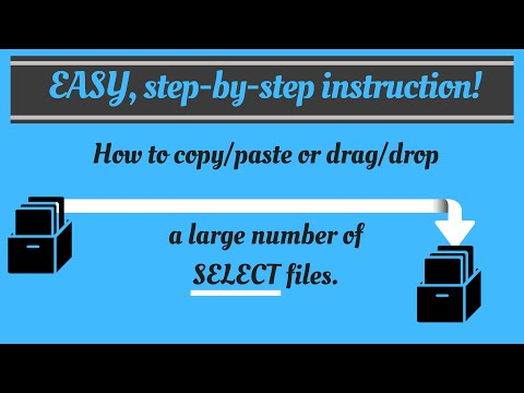 EASY, how-to instructions to copy/paste or drag/drop large number of SELECT files