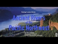 Ancient Rivers of the Pacific Northwest