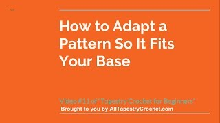 Tapestry Crochet For Beginners: Lesson 11 - How To Adapt A Pattern So It Fits Your Base