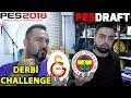 DERBİ KARMASI CHALLENGE (FB-GS)   PES 2018 PESDRAFT