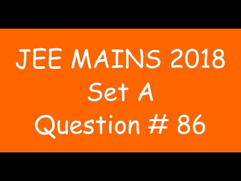 2018 JEE Mains - Solution of Question no. 86 ( MATHS, SET A)