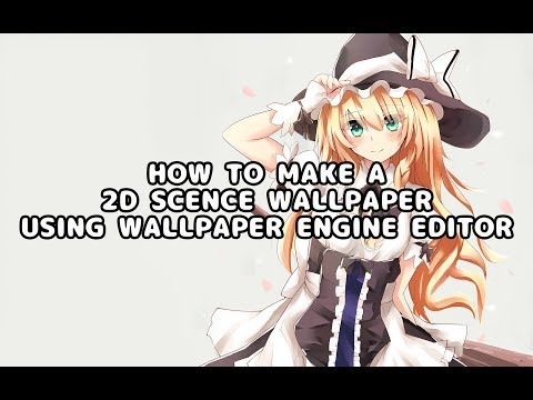 [ Tutorial ] How To Make a 2D scene Animated Wallpaper With Wallpaper Engine Editor