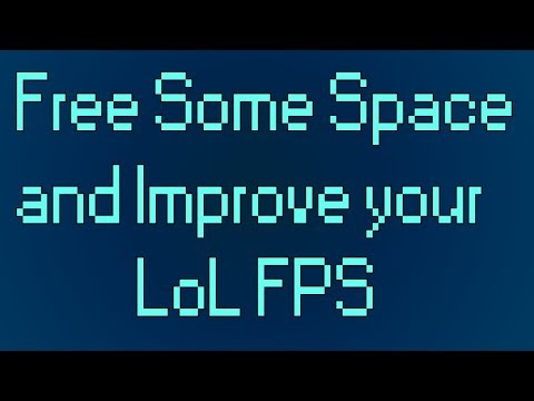 Improve LoL FPS & Free Some Disk Space! [Guide]