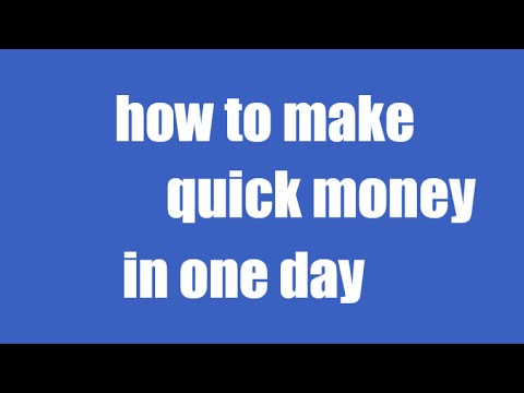 how to make quick money in one day-start now