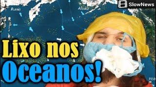 O LIXO NOS OCEANOS! #SlowNews | Canal do Slow