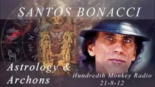 Santos Bonacci – The Hundredth Monkey Radio – Astrology & Archons  PrometheanReach Archive 08 21 12