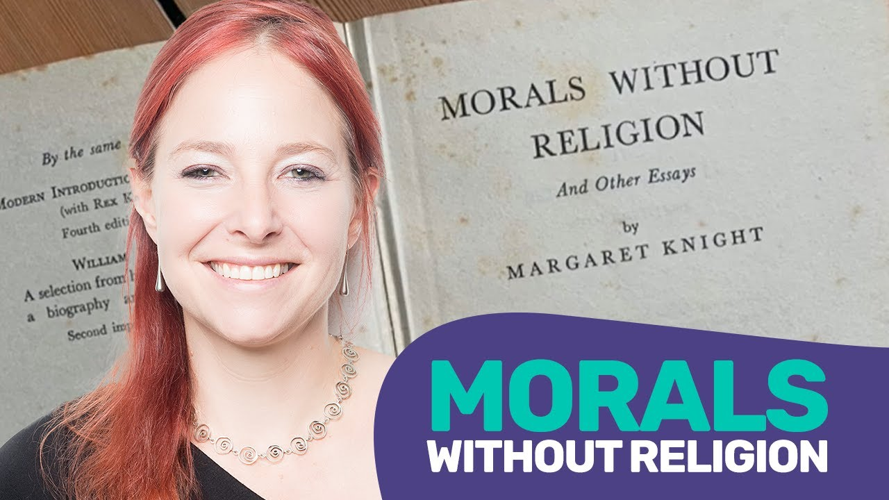 Alice Roberts   Morals Without Religion: the Unholy Mrs Knight and the Hypocritical Humanist