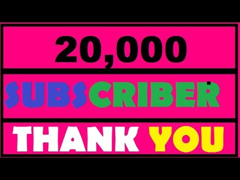 SPECIAL THANKS TO YOU 20K SUBSCRIBERS ARE COMPLETED TODAY