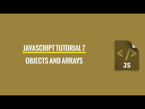 Javascript Tutorial 7: Objects And Arrays