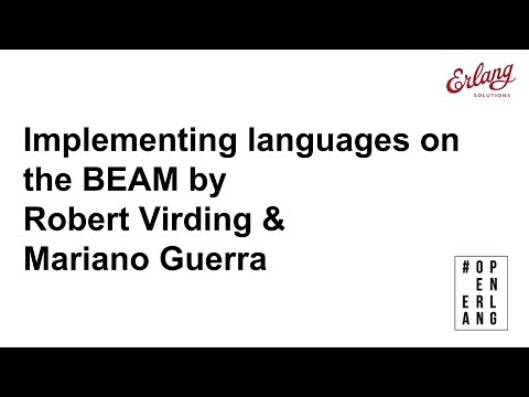 Implementing languages on the BEAM by Robert Virding & Mariano Guerra | #OpenErlang webinar