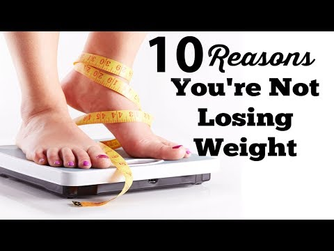 10 Reasons You're Not Losing Weight/why you're not losing weight