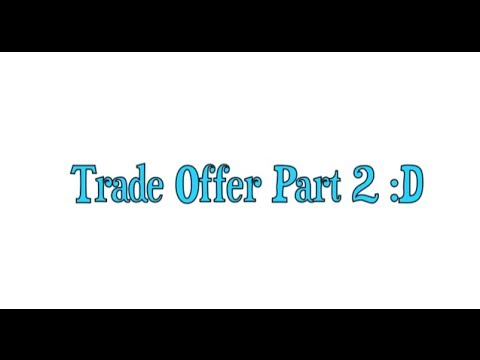 Huge Trade Offer (Part 2) *CLOSED*
