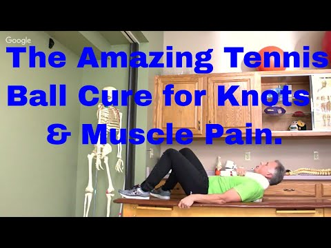 The Amazing Tennis Ball Cure for Knots & Muscle Pain (Arm, Shld, Leg, Foot)