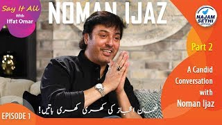 A Candid Conversation with Noman Ijaz   Say It All With Iffat Omar   Episode 1 Part 2
