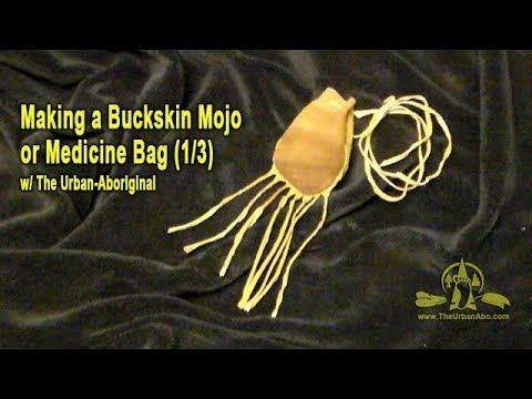 (1/3) Making a Buckskin Mojo or Medicine Bag w/ The Urban-Aboriginal