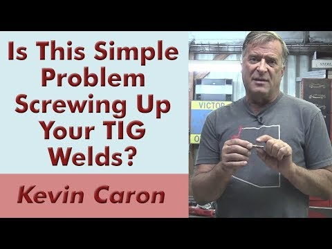 Could This Simple Issue Be Screwing Up Your TIG Welds? Kevin Caron