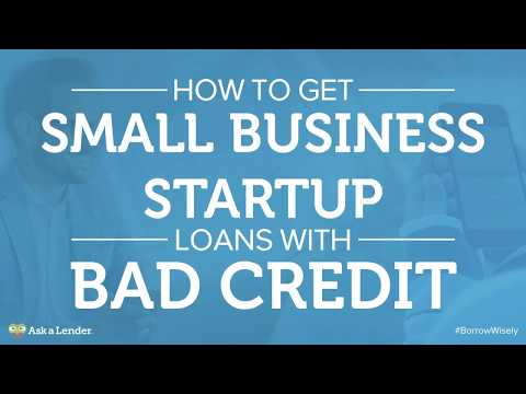 How to Get Small Business Startup Loans with Bad Credit | Ask a Lender