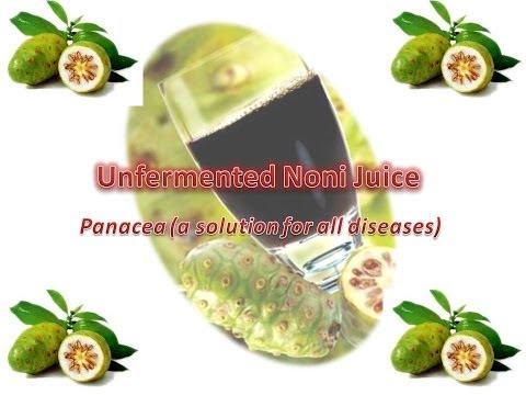 Unfermented Noni Juice - a Panacea !!!