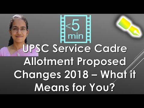 UPSC Service Cadre Allotment Proposed Changes May 2018 – What it Means for You? (in 3 Minutes)