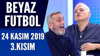 Beyaz Futbol 24 Kasım 2019 Kısım 3/3 - Beyaz TV