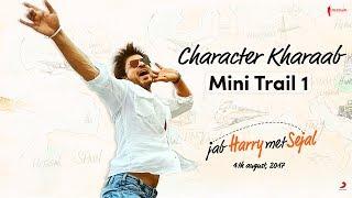 Character Kharaab   Mini Trail 1   Jab Harry Met Sejal   Releasing August 4, 2017