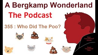A Bergkamp Wonderland : 355 - Who Did The Poo? *An Arsenal Podcast
