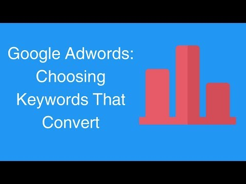 Google Adwords: Choosing Keywords That Convert
